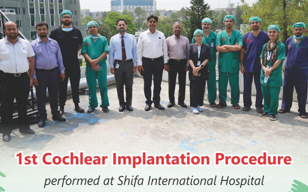 1st Cochlear Implantation Procedure performed at Shifa International Hospital